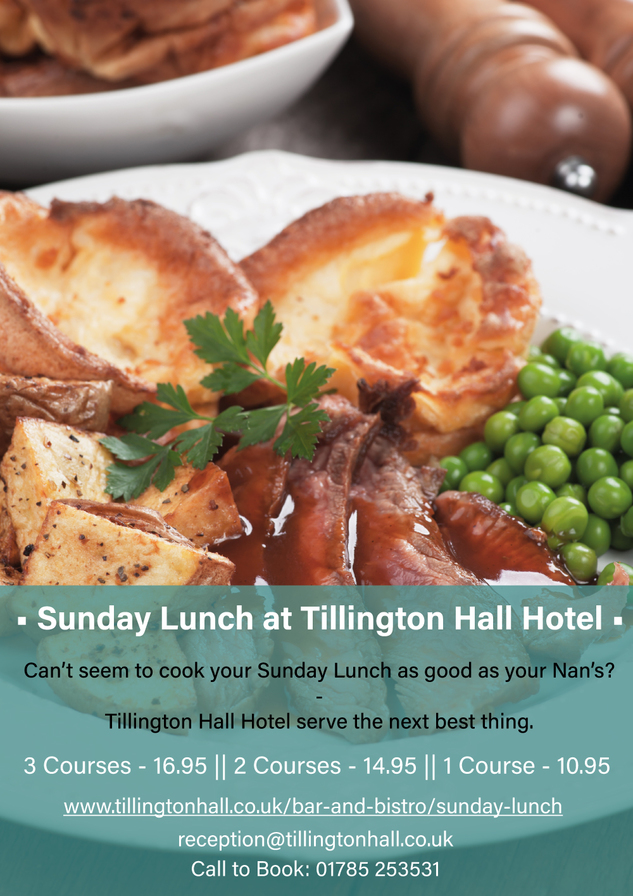 "Sunday Lunch Poster for Tillington Hall Hotel, an image of a roast beef lunch is in the background with copy at the bottom that reads ""Sunday Lunch at Tillington Hall Hotel - Can't seem to cook your Sunday Lunch as good as your Nan's? - Tillington Hall Hotel serve the next best thing. 3 Courses - 16.95 